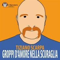 Groppi d'amore nella scuraglia (versione live) - Scarpa Tiziano
