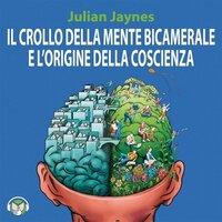 Il crollo della mente bicamerale e l'origine della coscienza - Jaynes Julian