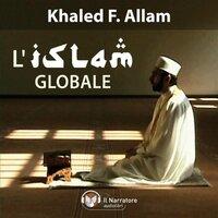 L'islam globale - Allam Khaled Fouad