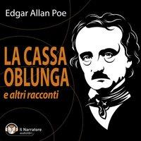 La cassa oblunga e altri racconti - Poe Edgar Allan