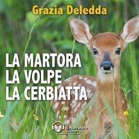La Martora, La Volpe, La Cerbiatta - Deledda Grazia