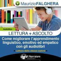 Lettura+Ascolto. Come migliorare l'apprendimento linguistico, emotivo ed empatico con gli audiolibri - Falghera Maurizio