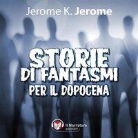 Storie di fantasmi nel dopocena - Jerome K. Jerome