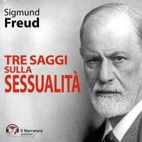 Tre saggi sulla sessualità - Freud Sigmund