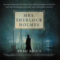 Mrs. Sherlock Holmes: The True Story of New York City's Greatest Female Detective and the 1917 Missing Girl Case That C... - Brad Ricca