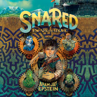 Snared: Escape to the Above - Adam Jay Epstein
