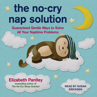 The No-Cry Nap Solution: Guaranteed Gentle Ways to Solve All Your Naptime Problems - Elizabeth Pantley
