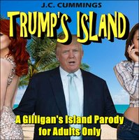 Trump's Island: A Gilligan's Island Parody for Adults Only - J.C. Cummings