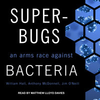 Superbugs: An Arms Race against Bacteria - William Hall,Anthony McDonnell,Jim O'Neill
