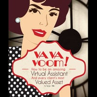 VA VA Voom: How to be an amazing Virtual Assistant and every client's most valued asset. - Rosie Shilo