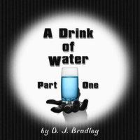 A Drink of Water - D.J. Bradley