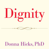 Dignity: Its Essential Role in Resolving Conflict - Donna Hicks