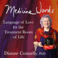 Medicine Words - language of love for the treatment room of life - Dianne Connelly