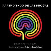Aprendiendo de las drogas (Revisited) - Antonio Escohotado