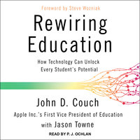 Rewiring Education: How Technology Can Unlock Every Student's Potential - John D. Couch, Jason Towne