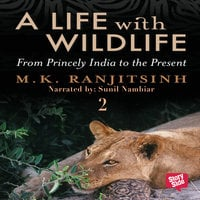 A Life with Wildlife - 2 - Dr M.K. Ranjitsinh