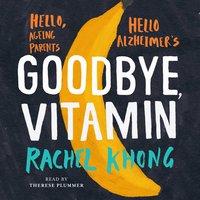 Goodbye, Vitamin - Rachel Khong