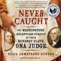 Never Caught - Erica Armstrong Dunbar
