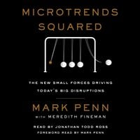 Microtrends Squared: The New Small Forces Driving the Big Disruptions Today - Mark Penn