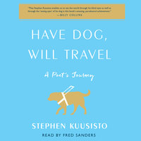 Have Dog, Will Travel: A Poet's Journey with an Exceptional Labrador - Stephen Kuusisto