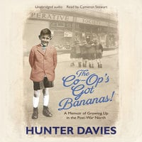 The Co-Op's Got Bananas: A Memoir of Growing Up in the Post-War North - Hunter Davies