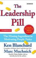 The Leadership Pill: The Missing Ingredient in Motivating People Today - Marc Muchnick,Kenneth Blanchard