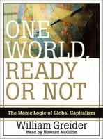 One World Ready or Not: The Manic Logic of Global Capitalism - William Greider