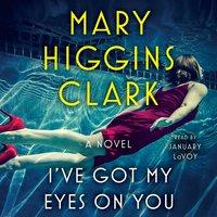 I've Got My Eyes on You - Mary Higgins Clark