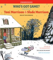 Who's Got Game?: The Ant or the Grasshopper?, The Lion or the Mouse?, Poppy or the Snake? - Toni Morrison, Slade Morrison
