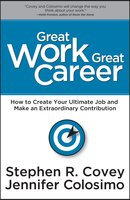 Great Work Great Career - Stephen R. Covey, Jennifer Colosimo