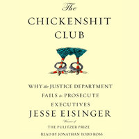 The Chickenshit Club: Why the Justice Department Fails to Prosecute ExecutivesWhite Collar Criminals - Jesse Eisinger