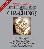 The Little Platinum Book of Cha-Ching: 32.5 Strategies to Ring Your Own (Cash) Register in Business and Personal Success - Jeffrey Gitomer