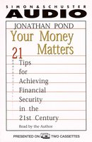 Your Money Matters: 21 Tips for Achieving Financial Security in the 21st Century - Jonathan Pond