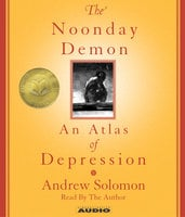 The Noonday Demon: An Atlas Of Depression - Andrew Solomon