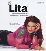 Lita: A less Travelled R.O.A.D. – The Reality of Amy Dumas - Amy Dumas,Michael Krugman