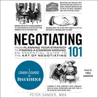 Negotiating 101: From Planning Your Strategy to Finding a Common Ground, an Essential Guide to the Art of Negotiating - Peter Sander