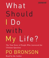 What Should I Do With My Life?: The True Story of People Who Answered the Ultimate Question - Po Bronson