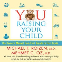YOU: Raising Your Child: The Owner's Manual from First Breath to First Grade - Michael F. Roizen, Mehmet Oz