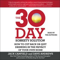 The 30-Day Sobriety Solution: How to Cut Back or Quit Drinking in the Privacy of Your Own Home - Jack Canfield, Dave Andrews
