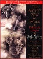 The Artist's Way at Work: Riding the Dragon: Twelve Weeks to Creative Freedom - Julia Cameron, Mark Bryan