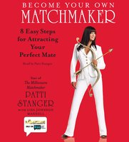 Become Your Own Matchmaker: Eight Easy Steps for Attracting Your Perfect Mate - Patti Stanger