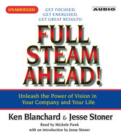 Full Steam Ahead: Unleash the Power of Vision in Your Company and Your Life - Kenneth Blanchard,Jesse Stoner