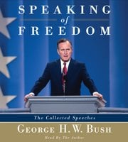 Speaking of Freedom: The Collected Speeches - George H.W. Bush