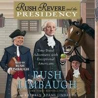 Rush Revere and the Presidency - Rush Limbaugh, Kathryn Adams Limbaugh