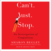Can't Just Stop: An Investigation of Compulsion - Sharon Begley