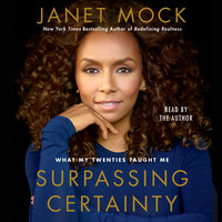 Surpassing Certainty: What My Twenties Taught Me - Janet Mock