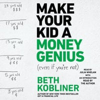 Make Your Kid A Money Genius (Even If You're Not): A Parents' Guide for Kids 3 to 23 - Beth Kobliner
