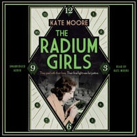 The Radium Girls: They paid with their lives. Their final fight was for justice. - Kate Moore