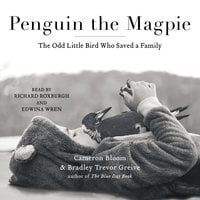 Penguin the Magpie: The Odd Little Bird Who Saved a Family - Cameron Bloom, Bradley Trevor Greive