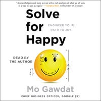Solve for Happy: Engineer Your Path to Joy - Mo Gawdat